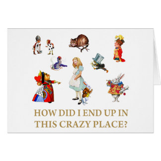 Alice asks, How Didi I End Up In This Crazy Place? Card