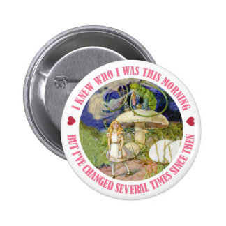ALICE SAYS, I KNEW WHO I WAS THIS MORNING 6 CM ROUND BADGE