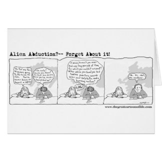 Alien Abduction?-- Forget about it! Greeting Card