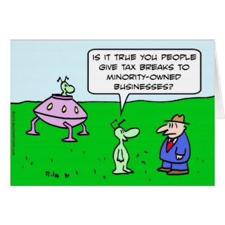 Alien wants tax breaks for minority-owned business greeting card
