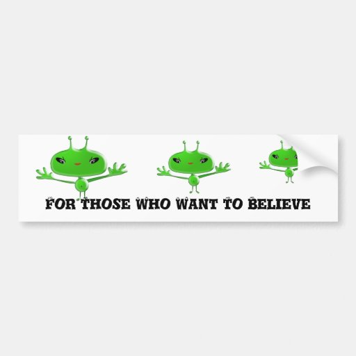 Aliens Bumper Sticker For Those Who Want To Believ