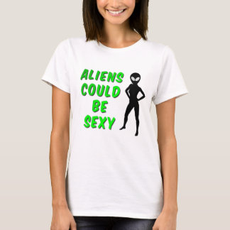 Aliens Could Be Sexy Women's T-Shirt