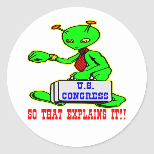 Aliens In Congress So THAT Explains It Stickers