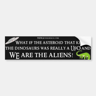 Aliens Killed the dinosaurs Bumper sticker