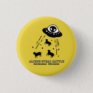 ALIENS STEAL CATTLE 3 CM ROUND BADGE