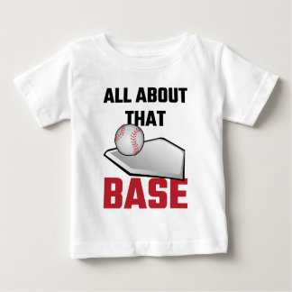 All About That Base Baseball Baby T-Shirt
