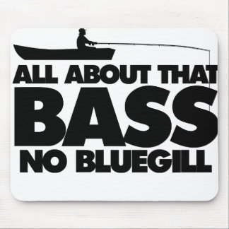 All about that bass no bluegill mouse pad