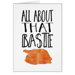 All About That Baste Thanksgiving Turkey Greeting Card