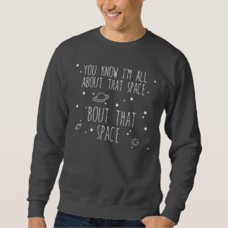 All About That Space, 'bout That Space Sweatshirt