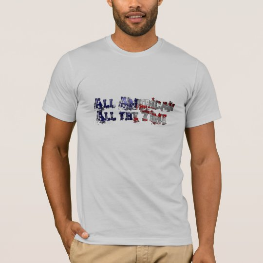 All American All the Time T-Shirt