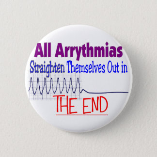 All arrhythmias straighten themselves out END 6 Cm Round Badge