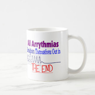 All arrhythmias straighten themselves out END Coffee Mug