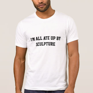 All Ate Up By Sculpture Shirt