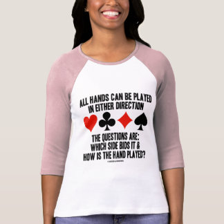 All (Bridge) Hands Can Be Played Either Direction Tshirt