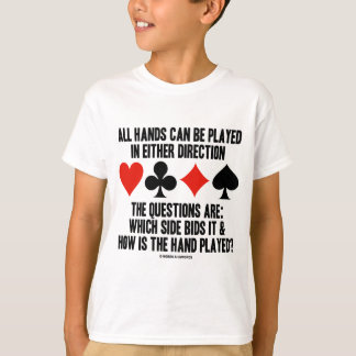 All (Bridge) Hands Can Be Played Either Direction Tshirts