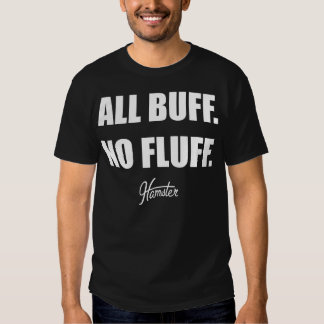 All Buff No Fluff Fat Hamster Commercial Shirts