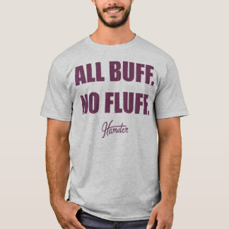 All Buff No Fluff Fat Hamster Commercial T-Shirt