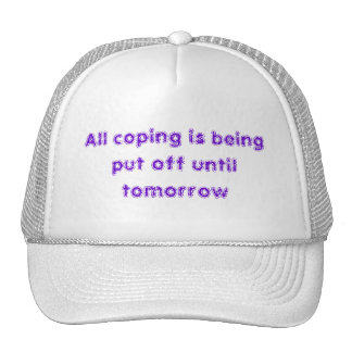All coping is being put off until tomorrow cap