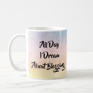 All Day I Dream About Blogging Coffee Mug
