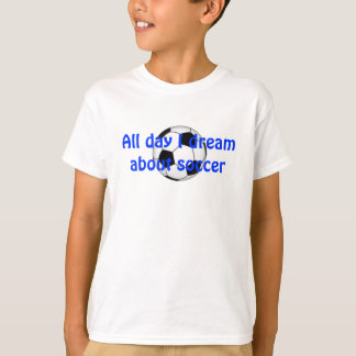 All day I dream about soccer T-Shirt