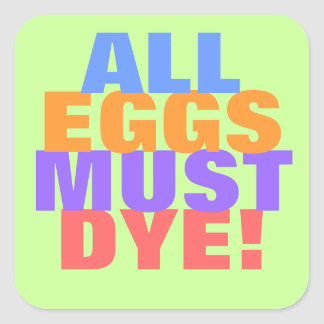 ALL EGGS MUST DYE SQUARE STICKER