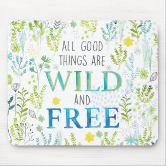 All Good Things Are Wild and Free Mouse Mat