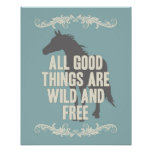 All Good Things Are Wild And Free Posters
