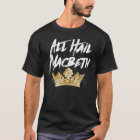 All Hail Macbeth T-Shirt