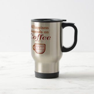 All happiness depends on coffee stainless steel travel mug