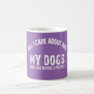 All I care about ARE my DOGS !! Coffee Mug
