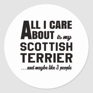 All i care about is my Scottish Terrier. Classic Round Sticker