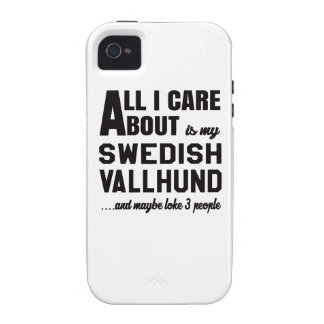 All i care about is my Swedish Vallhund. Vibe iPhone 4 Case