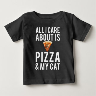 All i care about is pizza & my cat baby T-Shirt