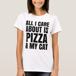 ALL I CARE ABOUT IS PIZZA & MY CAT T-SHIRT