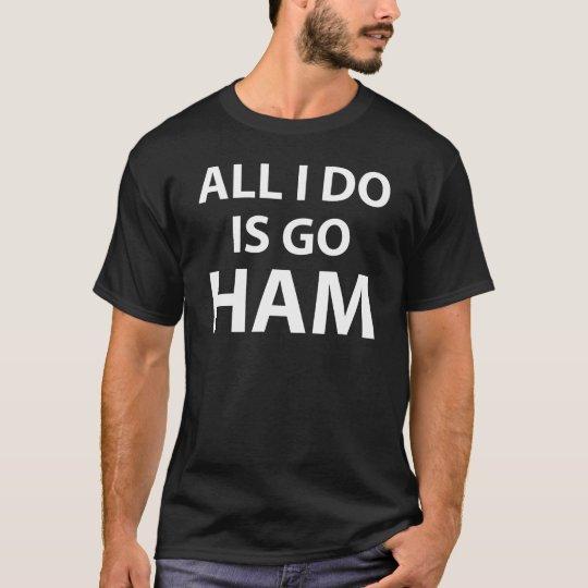 ALL I DO IS GO HAM T-Shirt