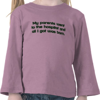 All I got was born Tshirt