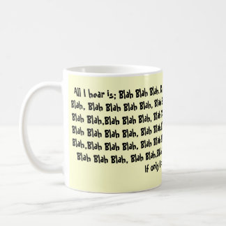 All I hear is; Blah Blah Blah, Blah Blah Blah B... Coffee Mug