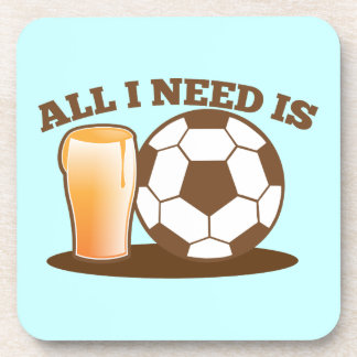 All I Need is Beer and Soccer (Football ball) Coaster