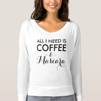 All I need is coffee and mascara funny hipster T-Shirt