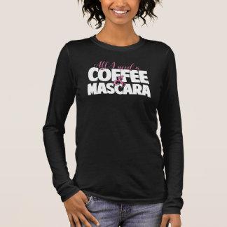 All I need is Coffee & Mascara Long Sleeve T-Shirt