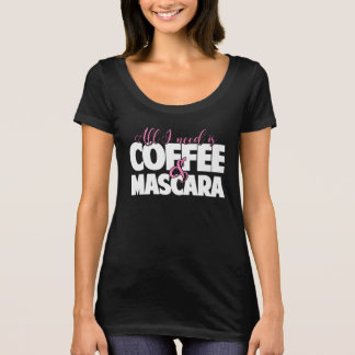 All I need is Coffee & Mascara T-Shirt