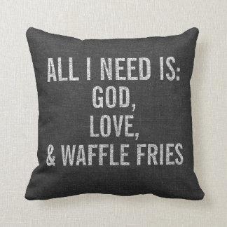 All I Need is God, Love, & Waffle Fries Custom Cushion
