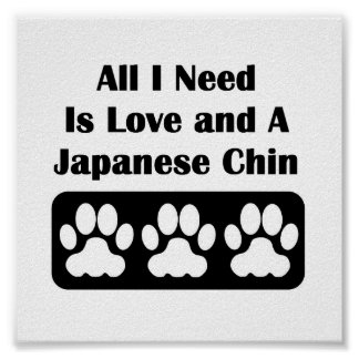 All I Need is Love and A Japanese Chin Poster