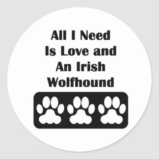All I Need is Love and An Irish Wolfhound Round Sticker