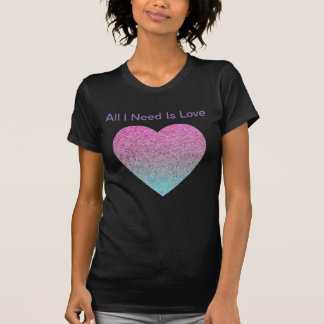 All I Need Is Love T-Shirt