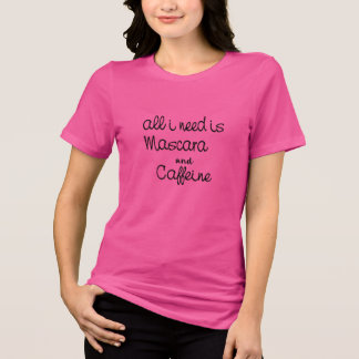 all i need is mascara and caffeine funny awesome T-Shirt