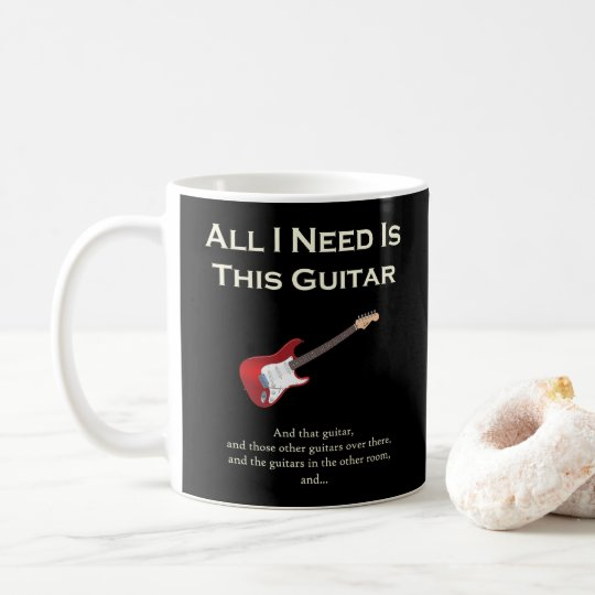 All I Need is This Guitar, Funny, Humour Coffee Mug