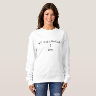 All I need is weekends and Pizza Slogan Sweatshirt
