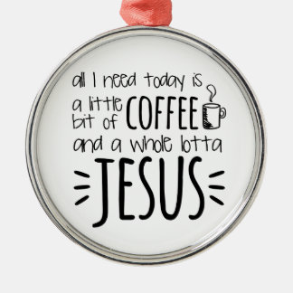 All I Need Today Is A Little Bit of Coffee Christmas Ornament