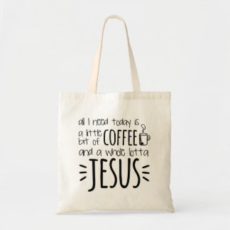 All I Need Today Is A Little Bit of Coffee Tote Bag